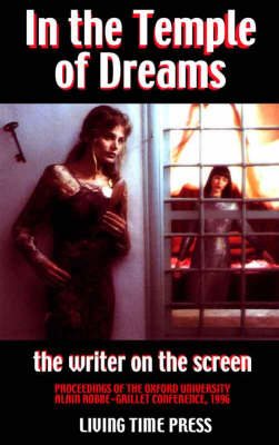 In the Temple of Dreams - The Writer on the Screen: Proceedings of the Oxford University Alain Robbe-|Grillet Conference 1996