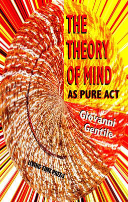 The Theory of Mind as Pure Act: A Philosophy of 'Actual Idealism'