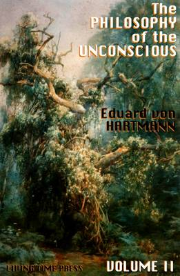 The Philosophy of the Unconscious: Speculative Results According to the Inductive Method of Physical Science: v. 2