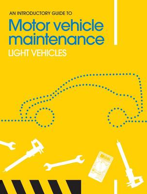 An Introductory Guide to Motor Vehicle Maintenance: Light Vehicles