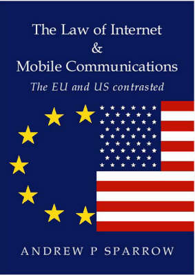 The Law of Internet and Mobile Communications: The US and EU Contrasted
