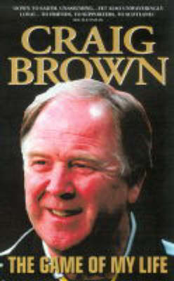 Craig Brown: The Game of My Life