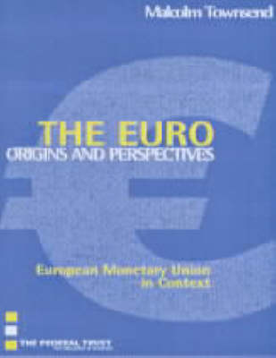 The Euro: Origins and Perspectives: European Monetary Union in Context