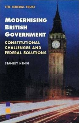 Modernising British Government: Constitutional Challenges and Federal Solutions