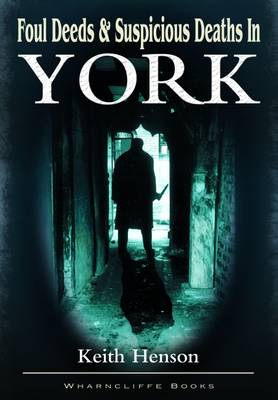 Foul Deeds and Suspicious Deaths in York