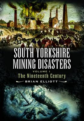 Mining Disasters of South Yorkshire: v. 1: 19th Century