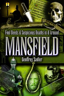 Foul Deeds and Suspicious Deaths in and Around Mansfield