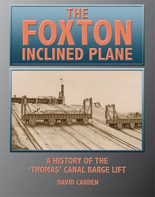 The Foxton Inclined Plane: A History of the 'Thomas' Canal Barge Lift