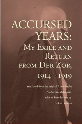 Accursed Years: My Exile and Return from Der Zor, 1914-1919