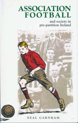 Association Football and Society in Pre-partition Ireland