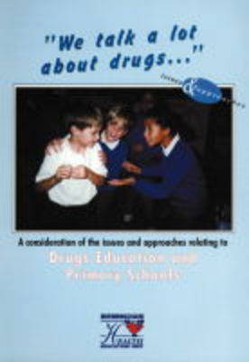 We Talk a Lot About Drugs: A Consideration of the Issues and Approaches Relating to Drugs Education and Primary Schools
