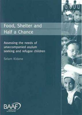 Food, Shelter and Half a Chance: Assessing the Needs of Unaccompanied Asylum-seeking and Refugee Children