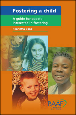 Fostering a Child: A Guide for People Interested in Fostering