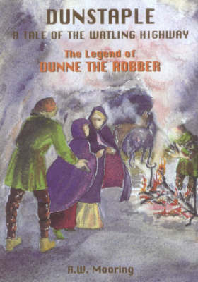 Dunstaple: A Tale of the Watling Highway - The Legend of Dunne the Robber