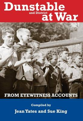 Dunstable and District at War: From Eye Witness Accounts