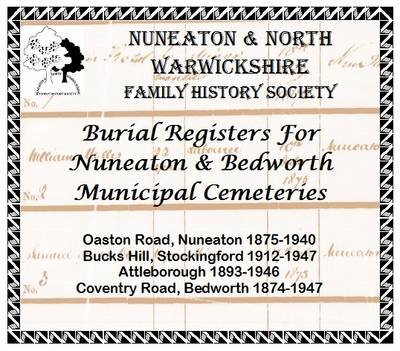 Burial Registers for Nuneaton and Bedworth Municipal Cemeteries: Oaston Road, Nuneaton 1875-1940; Bucks Hill, Stockingford 1912-1947; Attleborough 1893-1946; Coventry Road, Bedworth 1874-1947