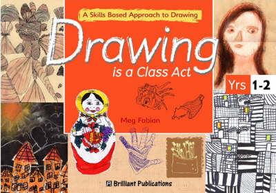 Drawing is a Class Act, Years 1-2: A Skills-based Approach to Drawing