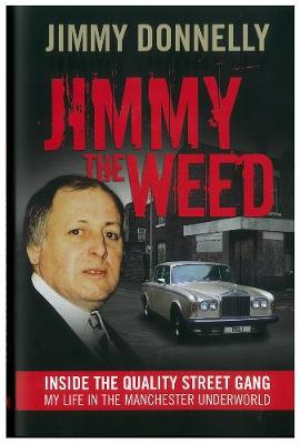 Jimmy The Weed: Inside the Quality Street Gang: My Life in the Manchester Underworld