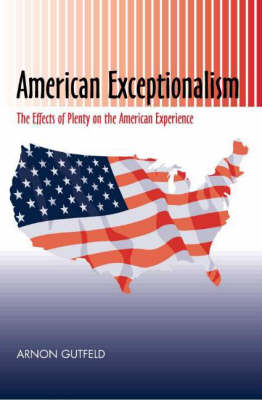 American Exceptionalism: The Effects of Plenty on the American Experience