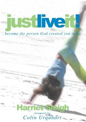 Just Live It!: Become the Person God Created You to be