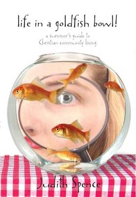 Life in a Goldfish Bowl: A Survivor's Guide to Christian Community Living