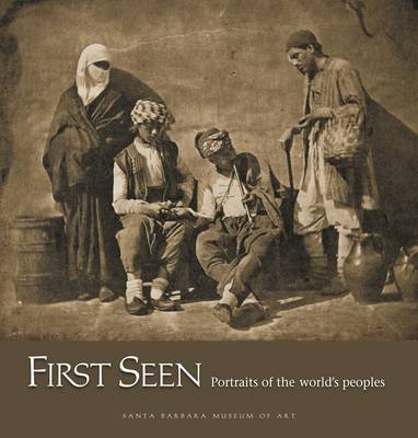 First Seen - Portraits of the World's Peoples (1840-1880)
