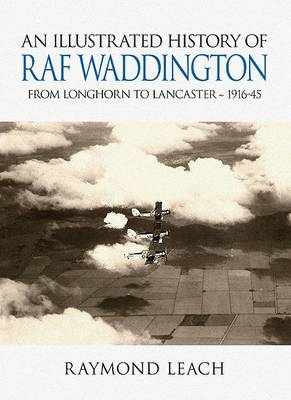A History of RAF Waddington 1916-45: The History of a Bomber Station in Two World Wars