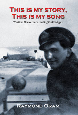 This is My Story, This is My Song: Wartime Memoirs of LCT Skipper