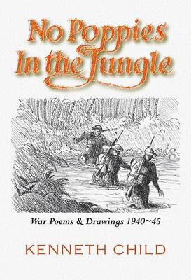 No Poppies in the Jungle: War Poetry and Drawings, Burma 1942-45