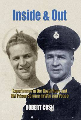 Inside and Out: My Experiences in the Royal Navy (1939-46) and HM Prison Service (1948-81)