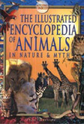 The Illustrated Encyclopedia of Animals: In Nature and Myth
