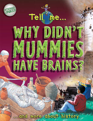 Tell Me? Why Don't Mummies Have Brains?