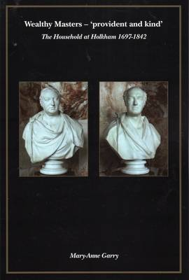 Wealthy Master - Provident and Kind: The Household at Holkham 1697-1842