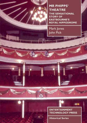 Mr Phipp's Theatre: The Sensational Story of Eastbourne's Royal Hippodrome