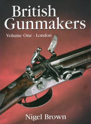 British Gunmakers: v. 1: London