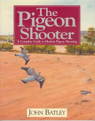 The Pigeon Shooter: The Complete Guide to Modern Pigeon Shooting