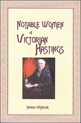 Women of Hastings Past: v. 1: Notable Victorians