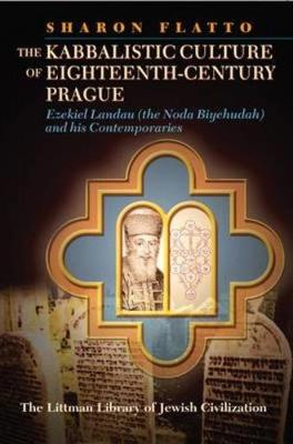 The Kabbalistic Culture of Eighteenth-century Prague: Ezekiel Landau and His Contemporaries