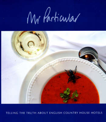 Mr Particular: Telling the Truth About English Country House Hotels