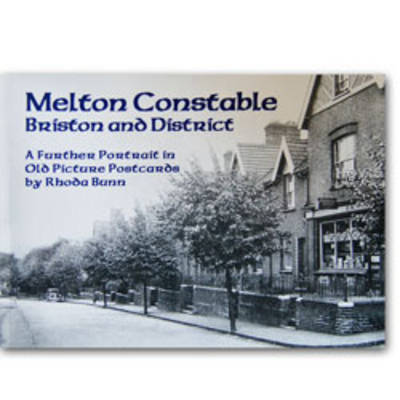 Melton Constable, Briston and District: A Further Portrait in Old Picture Postcards
