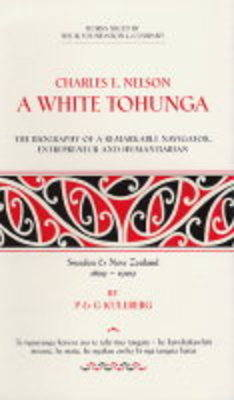 Charles E.Nelson: A White Tohunga - The Biography of a Remarkable Navigator, Entrepreneur and Humanitarian