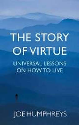 The Story of Virtue: How the World's Major Faiths Tell Us to Live