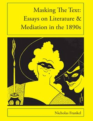 Masking the Text: Essays on Literature and Mediation in the 1890s