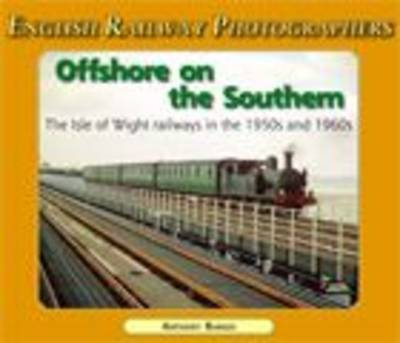 Offshore on the Southern: The Isle of Wight Railways in the 1950s and 60's