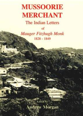 Mussoorie Merchant: The Indian Letters of Mauger Fitzhugh Monk 1828-1849
