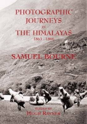Photographic Journeys in the Himalayas 1863-1866