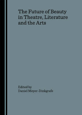 The Future of Beauty in Theatre, Literature and the Arts: Vol. 1