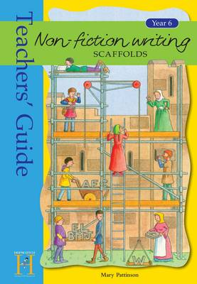 Non-fiction Writing Scaffolds: Year 6: Teacher's Guide
