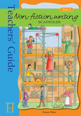 Non-Fiction Writing Scaffolds: Year 3: Teachers' Guide
