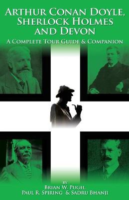 Arthur Conan Doyle, Sherlock Holmes and Devon: A Complete Tour Guide and Companion